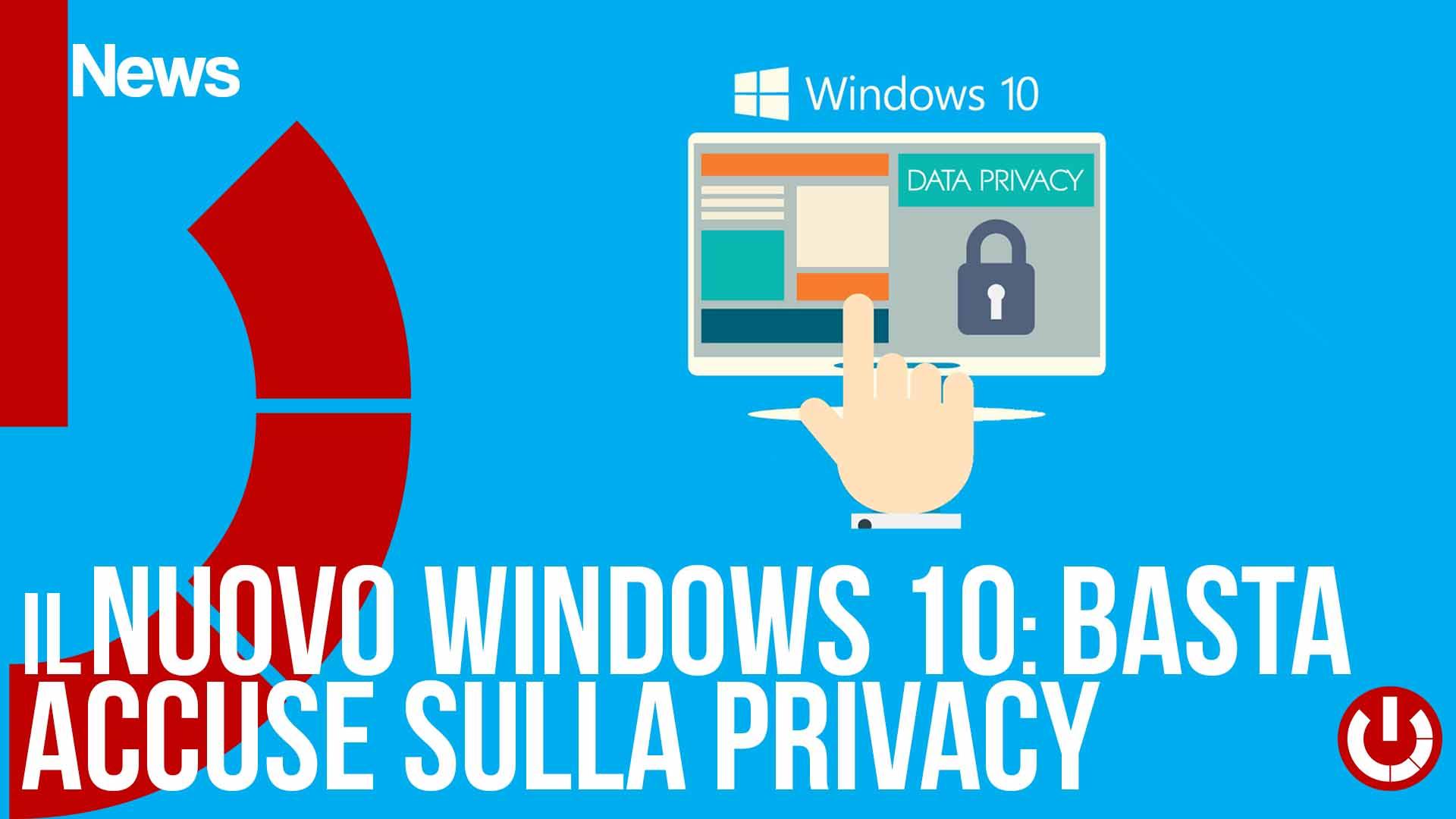 Il nuovo Windows 10 basta accuse sulla privacy